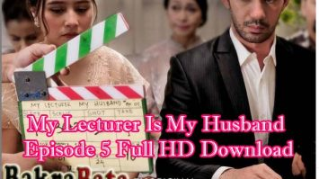 My Lecturer Is My Husband Episode 5 Full HD Download