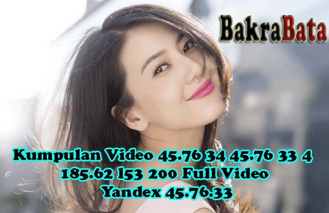 Kumpulan Video 45.76 34 45.76 33 4 185.62 l53 200 Full Video Yandex 45.76.33