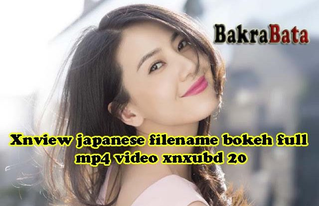 Xnview japanese filename bokeh full mp4 video xnxubd 20